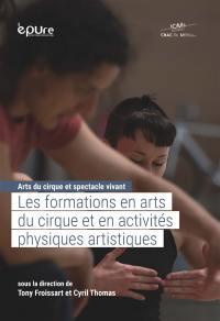 Arts du cirque et spectacle vivant. Volume 1, Les formations en arts du cirque et en activités physiques artistiques