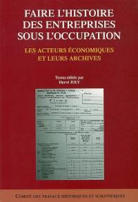 Faire l'histoire des entreprises sous l'Occupation