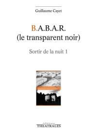 Sortir de la nuit. Volume 1, BABAR (le transparent noir)