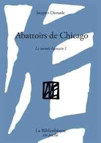 Le monde humain. Volume 1, Abattoirs de Chicago