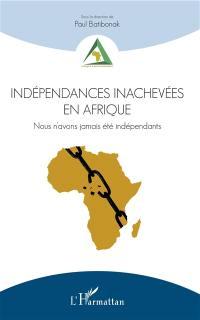 Indépendances inachevées en Afrique