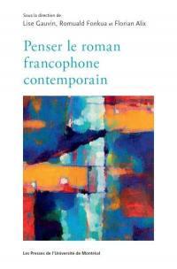 Penser le roman francophone contemporain