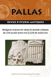 Pallas. n° 111, Religion et pouvoir dans le monde romain de 218 avant notre ère à 235 de notre ère