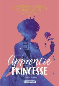 Rosewood Chronicles. Volume 2, Apprentie princesse