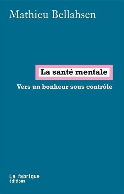 La santé mentale : vers un bonheur sous contrôle