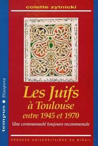 Les Juifs à Toulouse entre 1945 et 1970 : une communauté toujours recommencée