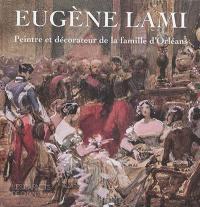 Eugène Lami, peintre et décorateur de la famille d'Orléans