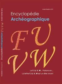 Encyclopédie archéographique, Le F, U, V, W... Parlons-en...