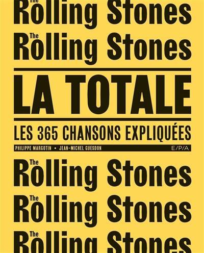 The Rolling Stones : la totale : les 365 chansons expliquées