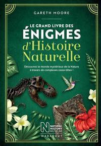 Le grand livre des énigmes d'histoire naturelle