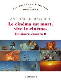 L'histoire-caméra. Volume 2, Le cinéma est mort, vive le cinéma !