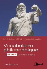 Vocabulaire philosophique. Volume 5, Les mots de la morale
