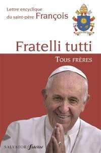 Fratelli tutti = Tous frères : lettre encyclique du saint-père François