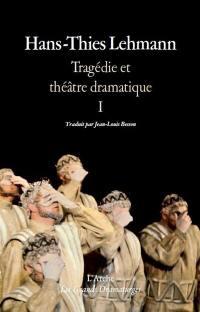 Tragédie et théâtre dramatique. Volume 1, Théorie, théâtre, le tragique