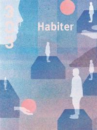Trois cent trois-Arts, recherches et créations. n° 167, Habiter