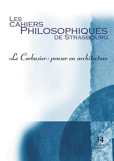 Cahiers philosophiques de Strasbourg (Les). n° 34, Le Corbusier