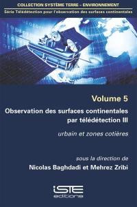 Observation des surfaces continentales par télédétection. Volume 3, Urbain et zones côtières