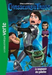 Chasseurs de trolls. Volume 3, La vengeance des gobelins