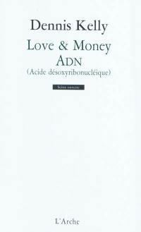 Love & money; ADN : acide désoxyribonucléique