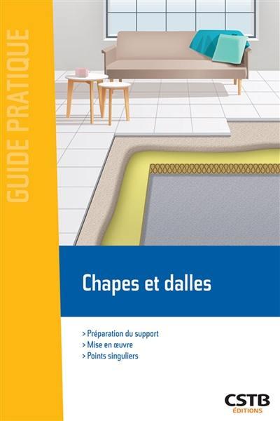 Chapes et dalles : préparation du support, mise en oeuvre, points singuliers