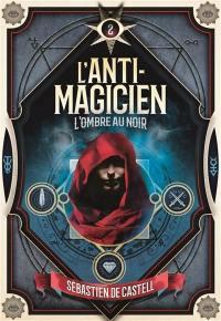 L'anti-magicien. Volume 2, L'ombre au noir