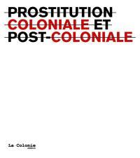 Prostitution coloniale et postcoloniale = Colonial and postcolonial prostitution