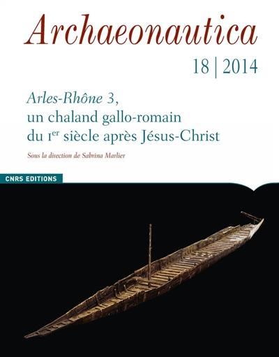 Archaeonautica. n° 18, Arles-Rhône 3, un chaland gallo-romain du Ier siècle après Jésus-Christ