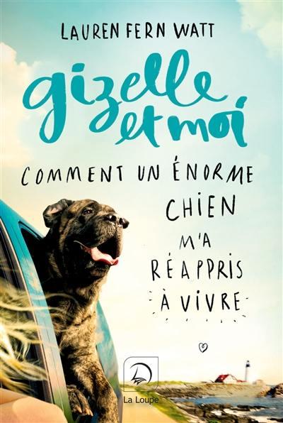 Gizelle et moi : comment un énorme chien m'a réappris à vivre