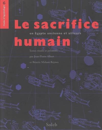Le sacrifice humain : en Egypte ancienne et ailleurs