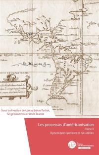 Les processus d'américanisation. Volume 2, Dynamiques spatiales et culturelles