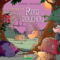 L'opéra de Rose et Rouchou