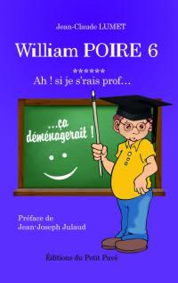 William Poire. Volume 6, Ah ! Si je s'rais prof...