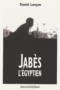 Edmond Jabès, l'Egyptien