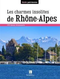 Les charmes insolites de Rhône-Alpes : 150 lieux étonnants