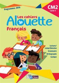 Les cahiers Alouette, français CM2, cycle 3 : programmes 2016