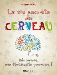 La vie secrète du cerveau