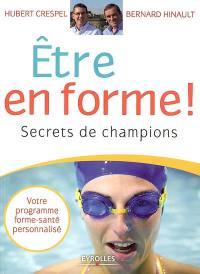 Etre en forme ! : secrets de champions