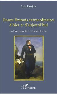 Douze Bretons extraordinaires d'hier et d'aujourd'hui : de Du Guesclin à Edouard Leclerc