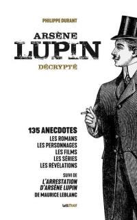 Arsène Lupin décrypté. Suivi de L'arrestation d'Arsène Lupin