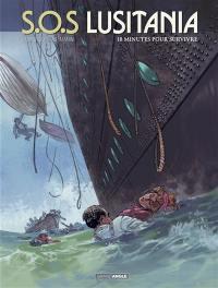 SOS Lusitania. Volume 2, 18 minutes pour survivre