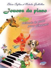 Jouons du piano. Volume 1, Méthode de piano pour débutants