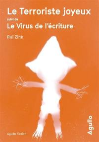 Le terroriste joyeux; Suivi de Le virus de l'écriture
