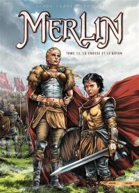 Merlin. Volume 13, La crosse et le bâton