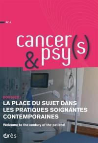 Cancers & psys. n° 4, La place du sujet dans les pratiques soignantes contemporaines