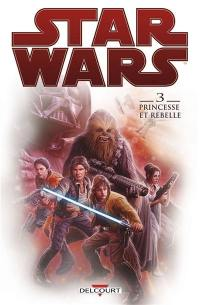 Star Wars. Volume 3, Princesse et rebelle