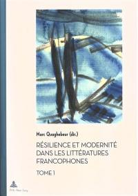 Résilience et modernité dans les littératures francophones. Volume 1,