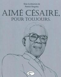 Aimé Césaire, pour toujours