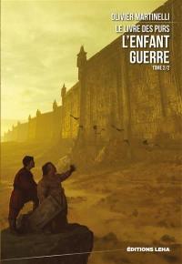Le livre des purs. Volume 2, L'enfant guerre