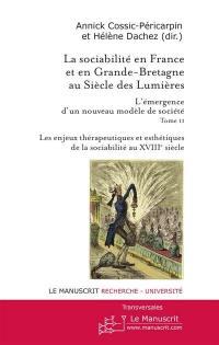 La sociabilité en France et en Grande-Bretagne au siècle des lumières. Volume 2, Les enjeux thérapeutiques et esthétiques de la sociabilité au XVIIIe siècle