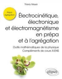 Electrocinétique, électronique et électromagnétisme en prépa et à l'agrégation